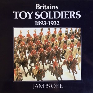 Britains Toy Soldiers, 1893-1932 by James Opie_1
